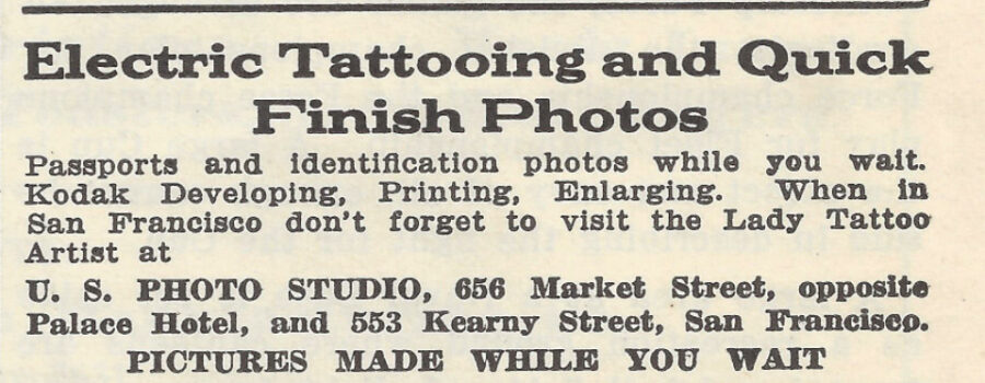 """A newspaper clipping reads, in part, """"Electric Tattoing and Quick Finish Photos. Passports and identification photos while you wait. Kodak Developing, Printing, Enlarging. When in San Francisco don't forget to visit the Lady Tattoo Artist."""""""